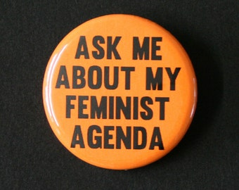 Ask Me About My Feminist Agenda - Button Badge Pinback