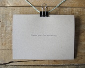 Thank you for existing. Friend Card. Love card. hand typed greeting card