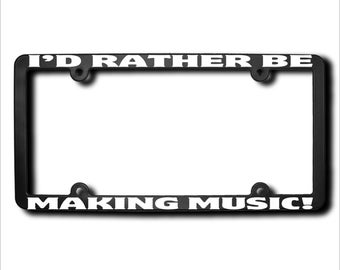 I'd Rather Be Making Music License Plate Frame (T) Made in USA
