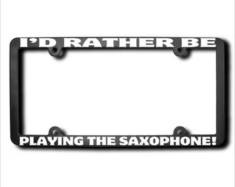 I'd Rather Be Playing The Saxophone License Plate Frame (T) Made in USA