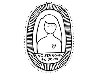 "Heartgirl art print ""You're going to be ok"""