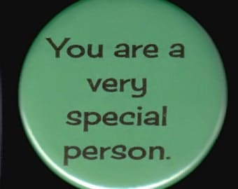 You are a very special person - pinback button or magnet