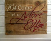 Christmas sign on reclaimed pallet wood - O Come Let Us Adore Him