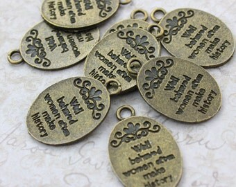 8 Well Behaved Women Often Make History Charms Antiqued Bronze Tone 17 x 22mm