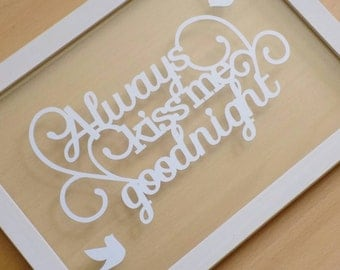 Handcut 'Always kiss me goodnight' papercut quote in an a4 floating frame