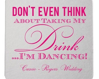 Don't Take My Drink, I'm Dancing Coasters, Bar Coasters, Personalized Coasters, Wedding Reception Coasters, Custom wedding coasters