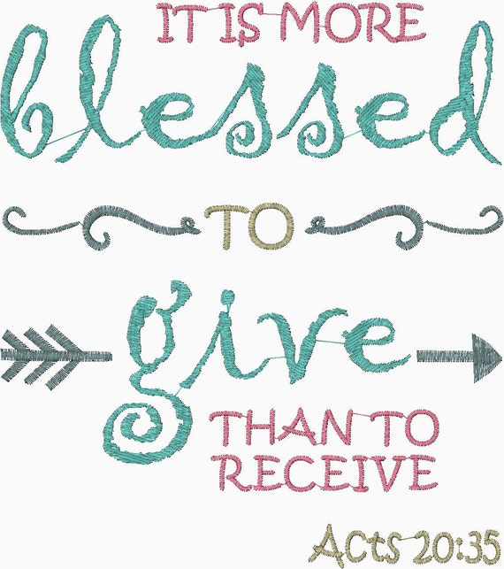 """it is blessed to give than to receive The bible clearly states, """"it is more blessed to give than to receive"""" as paul planned to sail to jerusalem, he met with the elders of the church at ephesus, saying farewell and encouraging them in their work in the lord."""