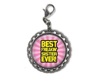 Best Sister Ever zipper pull, bottle cap, backpack charm, bag or purse charm, sister's Gift.