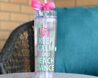 Keep Calm and Teach Dance  Skinny Tumbler - Dance Teacher Gift - Custom - Personalize with Name