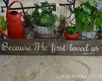 Because He First Loved Us - Hand Painted Wooden Sign - Wedding Sign - Bible Verse Sign