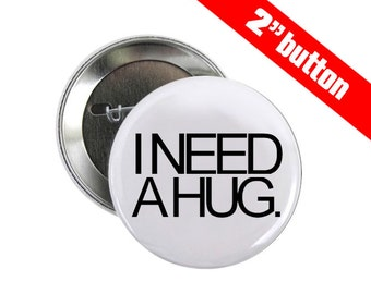 5 Need A Hug 2 inch Button