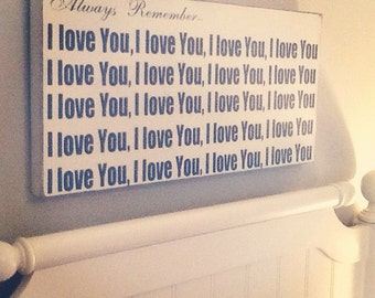 Always Remember I love You- handmade wood sign