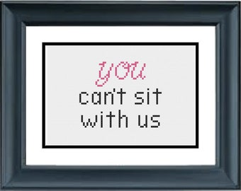 You Can't Sit With Us- Mean Girls - PDF Cross-Stitch Pattern