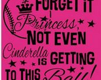 Black Writing Forget It Princess Not Even Cinderella Is Getting To This Ball Softball Short Sleeve T-Shirt