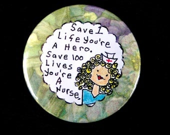 Nurses Save Lives-Isn't That The Truth.This 2.25 Inch Pinback Button Says So.