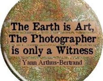 The Earth is Art. Item  FD28-18  - 1.25 inch Metal Pin back Button or Magnet