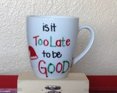 Is It Too Late To Be Good? - Handmade Christmas Mug
