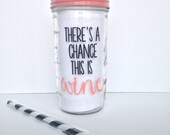 There's a Chance This is Wine Mason Jar tumbler
