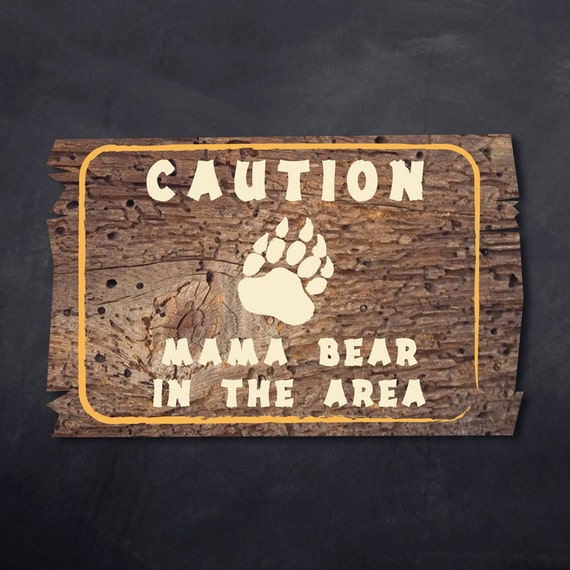 Printable Outdoor Warning Signs Mama Bear In the Area Wood
