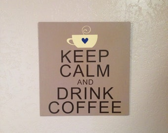 Keep Calm and Drink Coffee - handmade sign for the kitchen