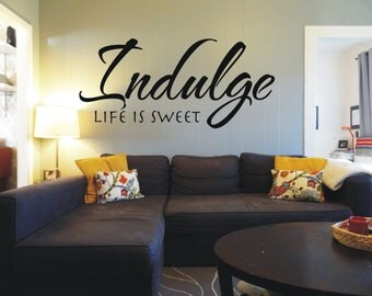 Indulge life is sweet decal