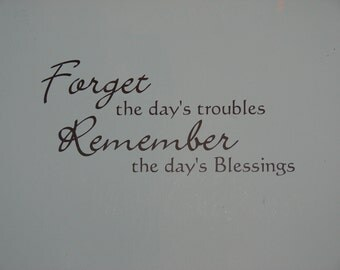 Forget the day's troubles Remember the day's Blessings, matte finish vinyl wall quote saying decal sticker