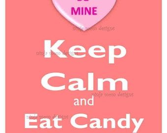 Keep Calm and Eat Candy Hearts Valentine Digital Print SALE