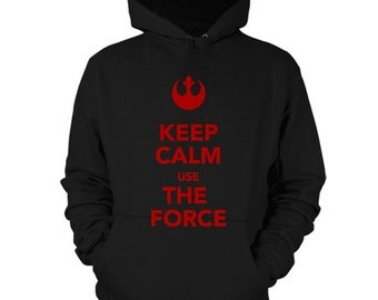 Keep Calm Use The Force Hoodie Star Wars Sweatshirt Rebel Alliance Shirt