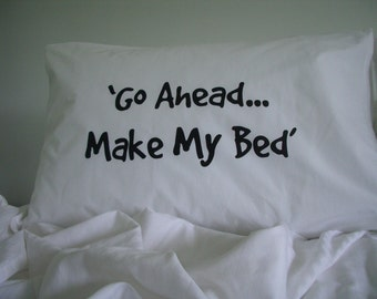 Printed Pillow Case Design, Gift Pillow Case, Pillow Case - Go ahead... make my bed pillow case design