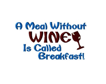 A Meal Without Wine Is Call Breakfast Machine Embroidery Design Saying - 2 sizes