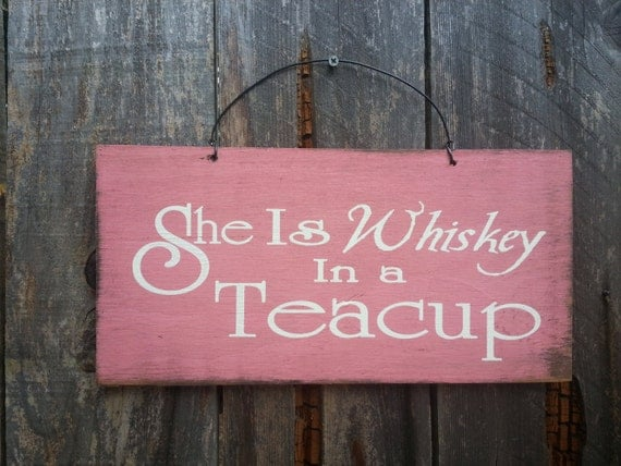 She is Whiskey in a Teacup - Country Sign - Cowgirl Saying - Country Decor