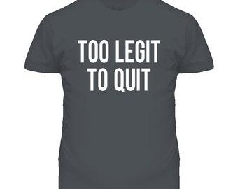 Too Legit To Quit Funny Graphic T Shirt