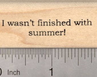 End of Summer Word Rubber Stamp, Saying, I wasn't finished with summer D25411 Wood Mounted