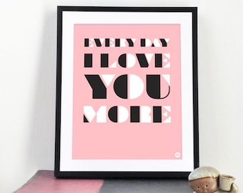 Art Print | Download & Printable | Every Day I Love You More | Typographic Art | Pink, Black, White