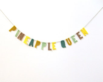 Pineapple Queen felt banner, party banner, room banner in yellow, brown, grass green