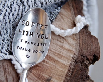 Coffee with you my favorite thing to do - hand stamped coffee spoon - for him, for her, gift for friend, holiday gift ideas under 25