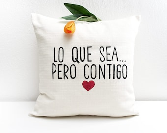 Anniversary gift Lo que sea pero contigo, quote pillow, gift for newlywed, bridal pillow, love quotes, almohada, cojín, engagement pillow