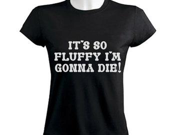 Its So Fluffy I'm Gonna Die Women's T-Shirt