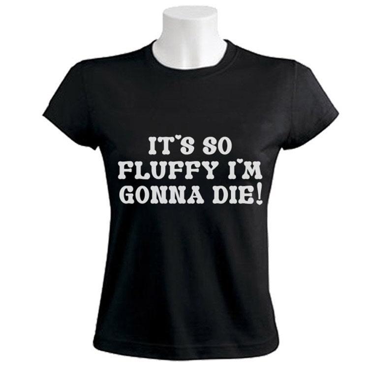 its so fluffy i 39 m gonna die women 39 s t shirt. Black Bedroom Furniture Sets. Home Design Ideas