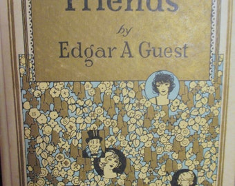 be a friend by edgar guest Edgar albert guest (20 august 1881 in birmingham, england – 5 august 1959 in detroit, michigan) was a prolific english-born american poet who was popular in the first half of the 20th century and became known as the people's poethis poems often had an inspirational and optimistic view of everyday life.