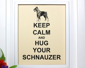 Keep Calm Poster - 8 x 10 Art Print - Keep Calm and Hug Your Schnauzer - Shown in French Vanilla Matte - Buy 2 Posters, Get a 3rd Free