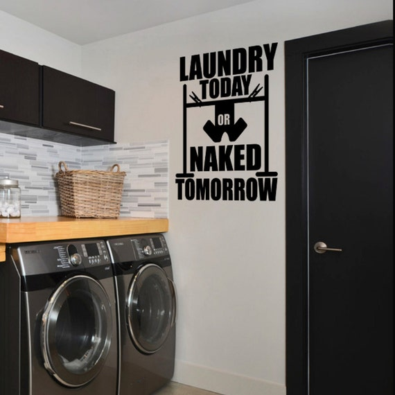 Wall Decal Quote Laundry Today Or Naked Tomorrow Inspirational