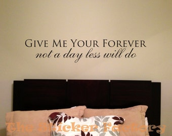 Give Me Your Forever Not a Day less Will Do vinyl wall decal quote