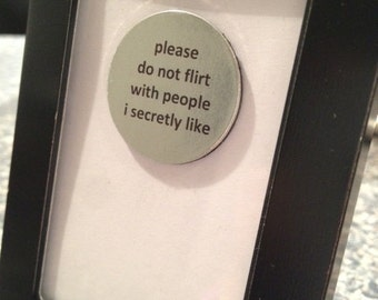 Quote | Magnet | Frame - Please do not Flirt with People I Secretly Like