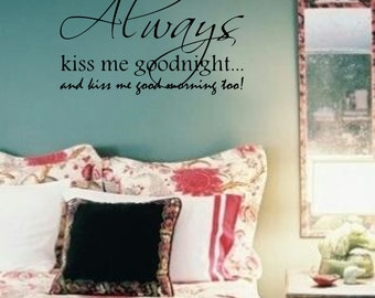 Always Kiss Me Goodnight And Goodmorning To Sign