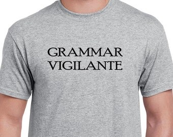 Grammar Vigilante T-shirt. Spelling nazi tee. English teacher t shirt.