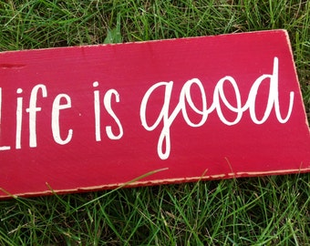 Life is Good Wooden Sign