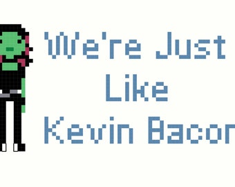 We're Just Like Kevin Bacon. Gamora quote from Guardians of the Galaxy. Cross Stitch Pattern.