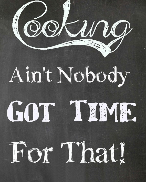 Items similar to Cooking Ain't Nobody Got Time For That ...