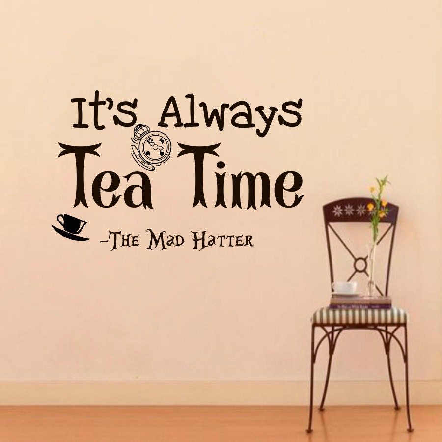 It's Always Tea Time Wall Quote Decal by WisdomDecals